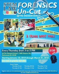 STEM Law presents Forensics Un-cut at the Steward School, Richmond Virginia on Jan. 25th, Feb. 1st, Feb 8th, Feb. 15th, Feb. 22d and March 1st.